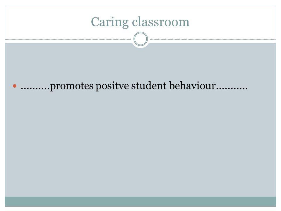 Caring classroom..........promotes positve student behaviour...........