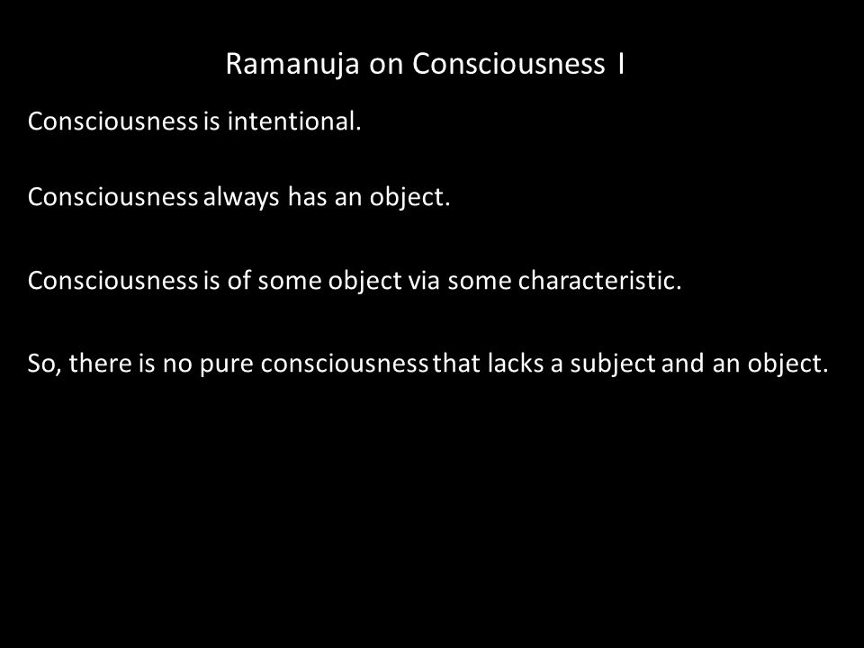 Ramanuja on Consciousness I Consciousness is intentional.