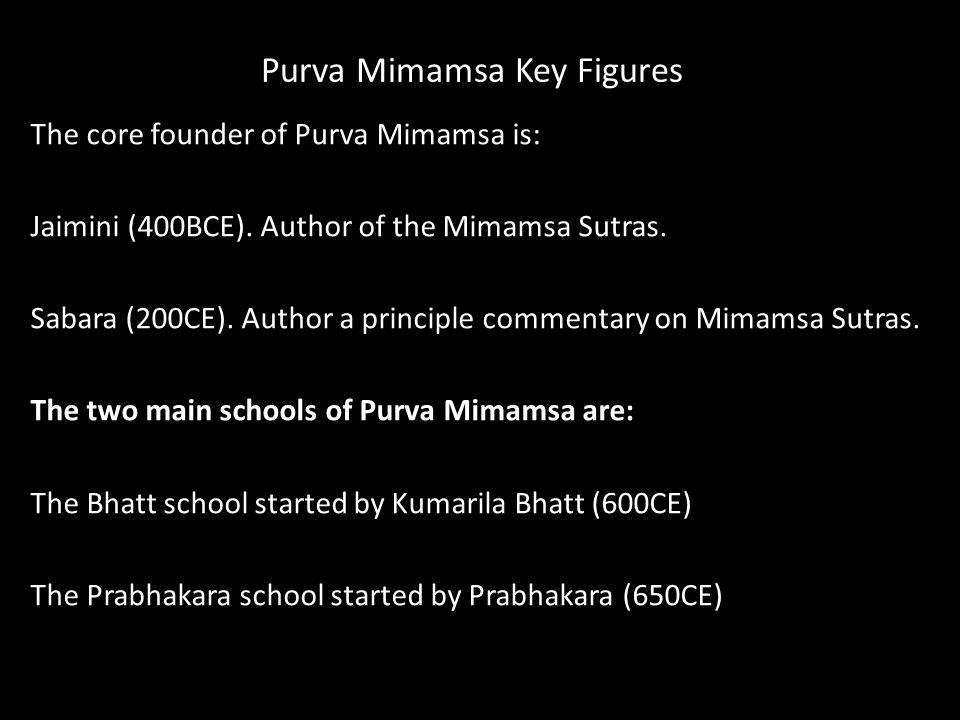 Kumarila Bhatt (660 CE) Main proponent of Purva Mimamsa School.
