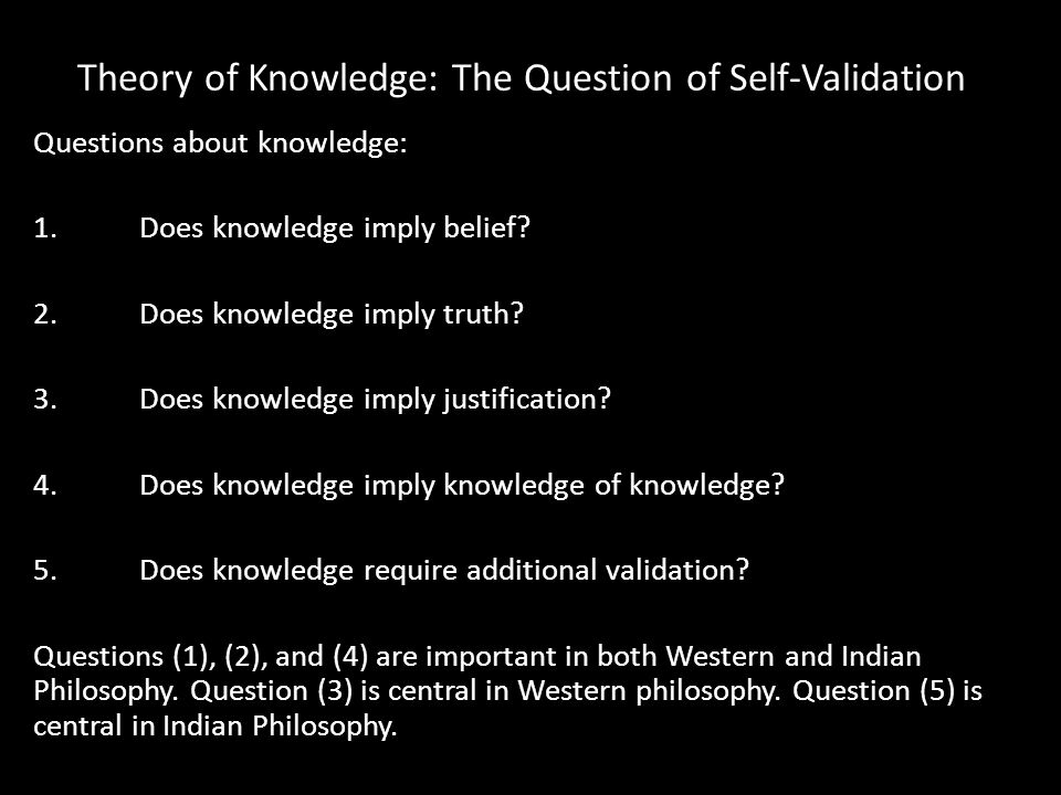 Mimamsa on Knowledge Knowledge implies truth.Knowledge implies certainty.