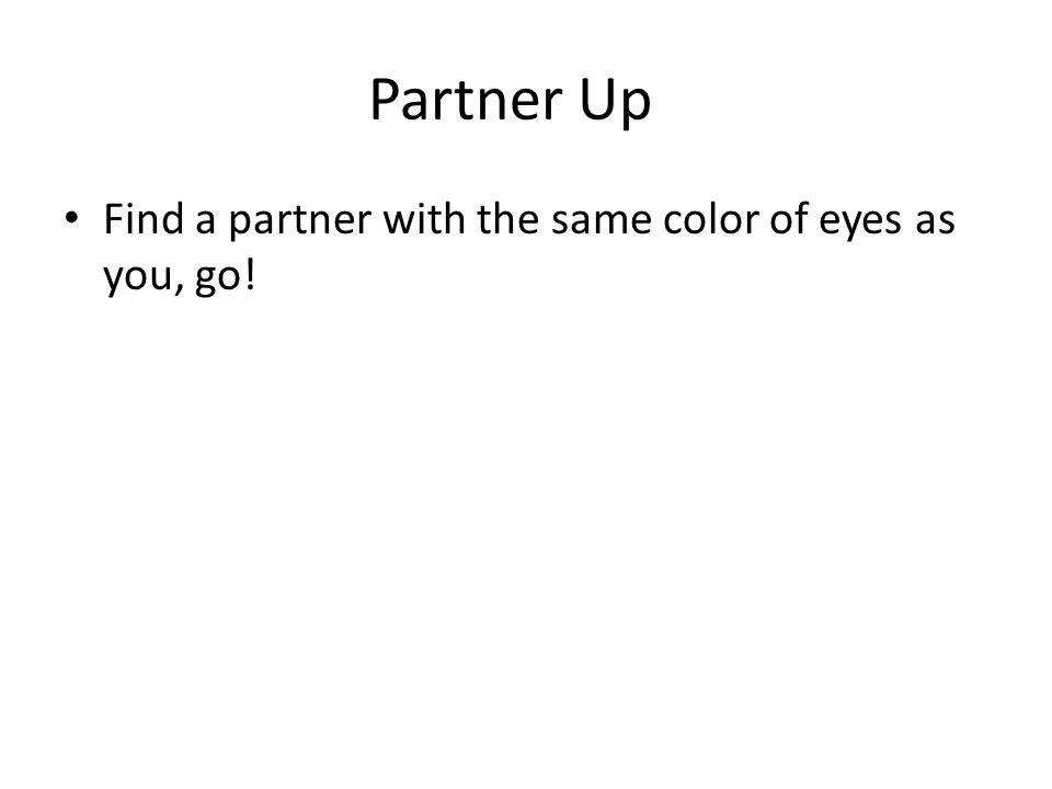 Partner Up Find a partner with the same color of eyes as you, go!