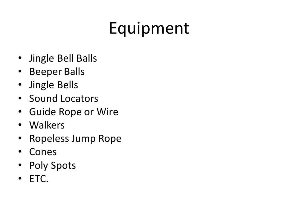 Equipment Jingle Bell Balls Beeper Balls Jingle Bells Sound Locators Guide Rope or Wire Walkers Ropeless Jump Rope Cones Poly Spots ETC.
