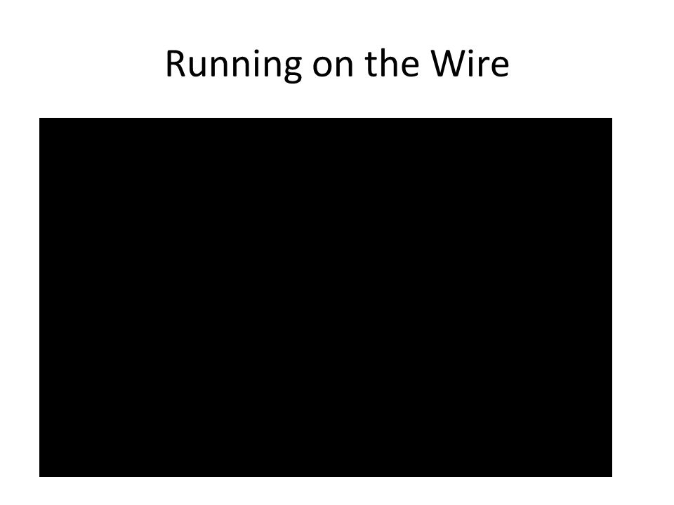 Running on the Wire