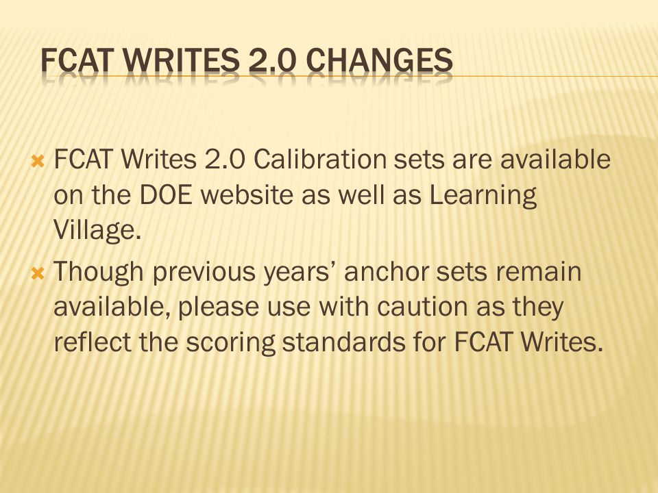  FCAT Writes 2.0 Calibration sets are available on the DOE website as well as Learning Village.