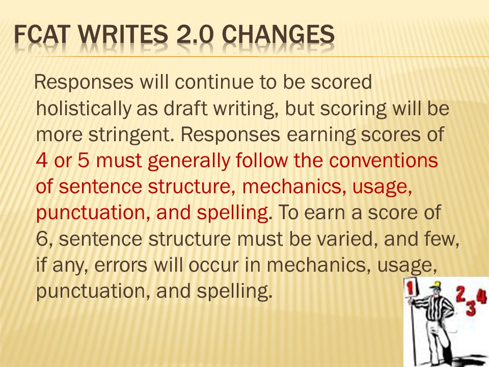 Responses will continue to be scored holistically as draft writing, but scoring will be more stringent.