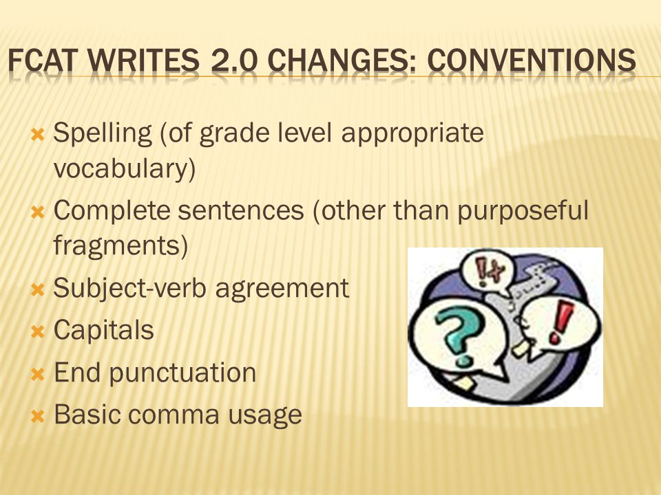  Spelling (of grade level appropriate vocabulary)  Complete sentences (other than purposeful fragments)  Subject-verb agreement  Capitals  End punctuation  Basic comma usage