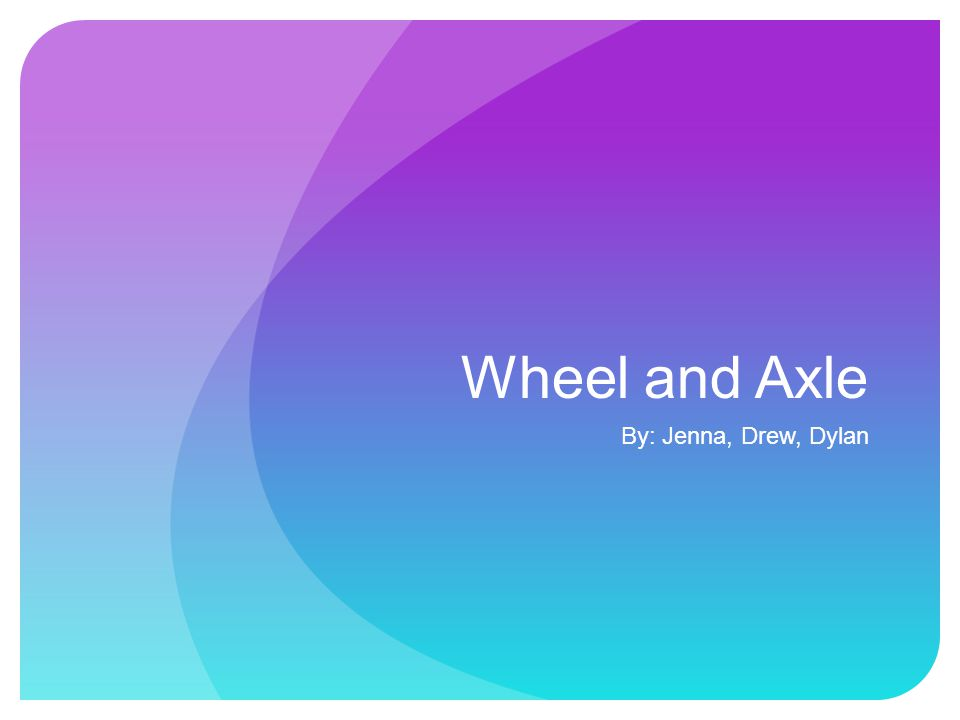 The Wheel and axle is a wheel connected to an Axle, these two parts rotate together and the force is transferred from one to the other.