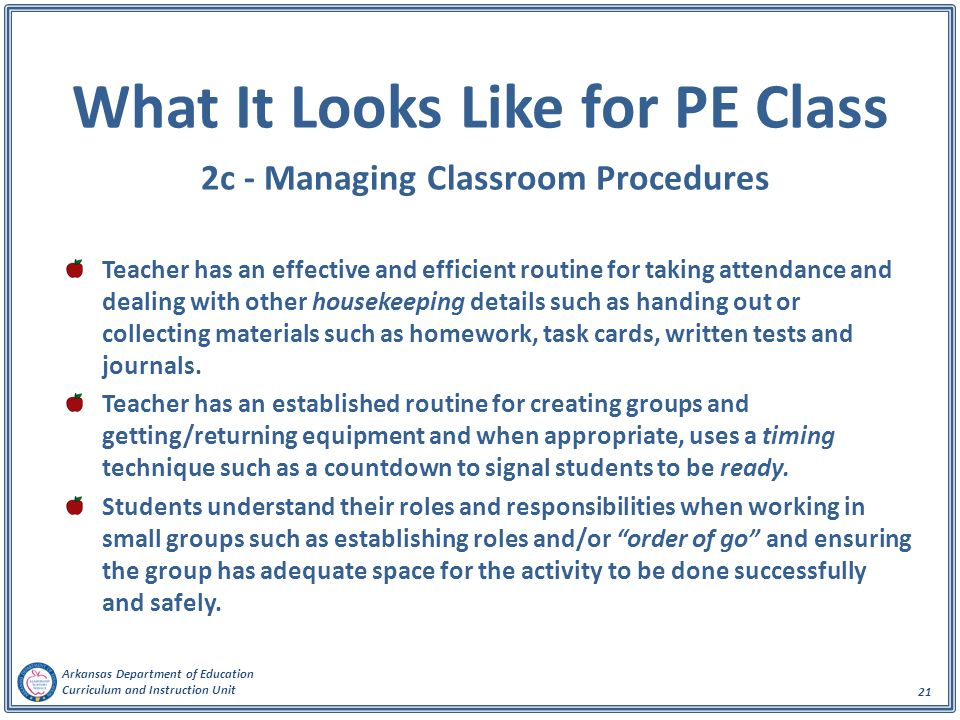 Arkansas Department of Education Curriculum and Instruction Unit 21 What It Looks Like for PE Class 2c - Managing Classroom Procedures Teacher has an