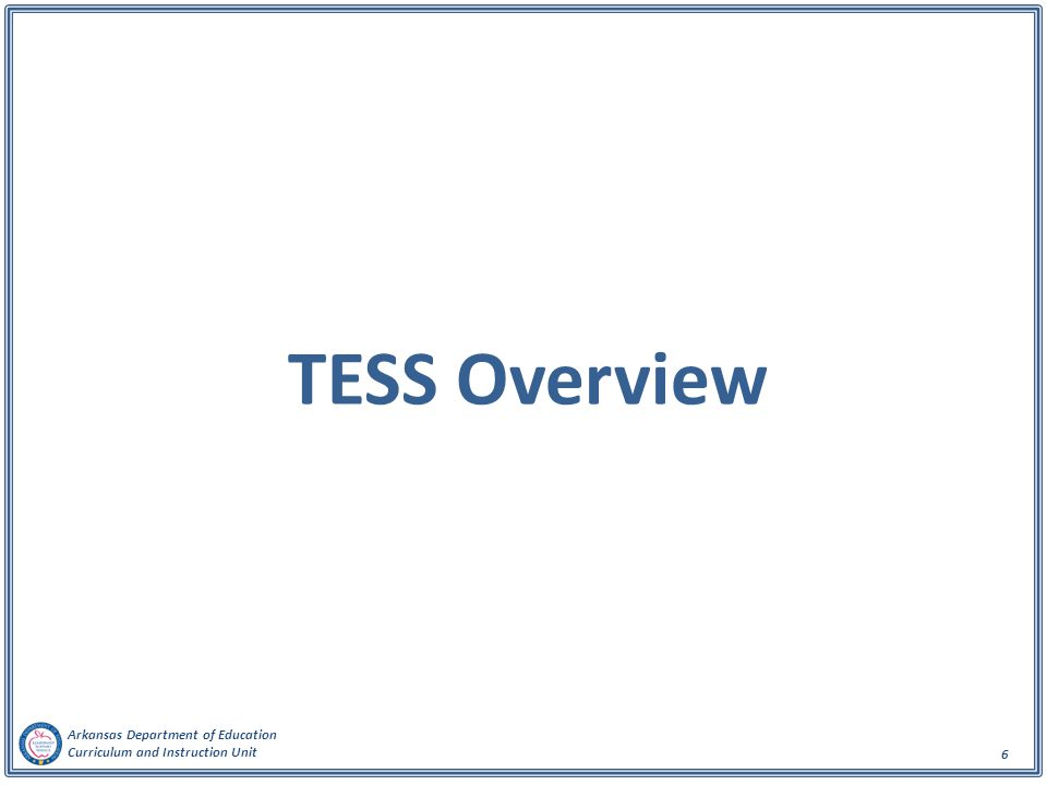 Arkansas Department of Education Curriculum and Instruction Unit 6 TESS Overview