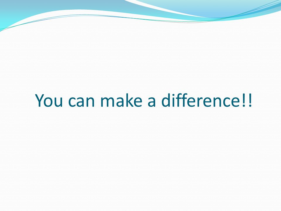 You can make a difference!!