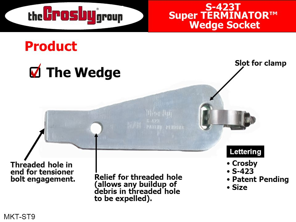 Product The Wedge Threaded hole in end for tensioner bolt engagement. Slot for clamp Relief for threaded hole (allows any buildup of debris in threade