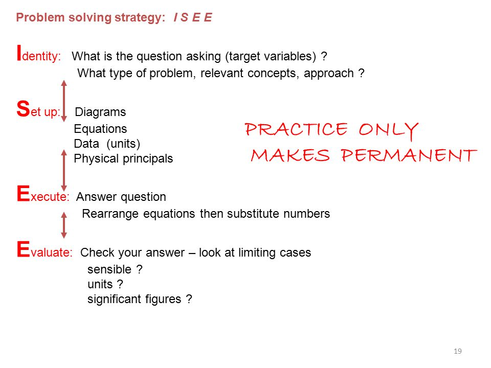 Problem solving strategy: I S E E I dentity: What is the question asking (target variables) .