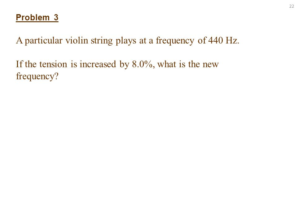 22 Problem 3 A particular violin string plays at a frequency of 440 Hz.