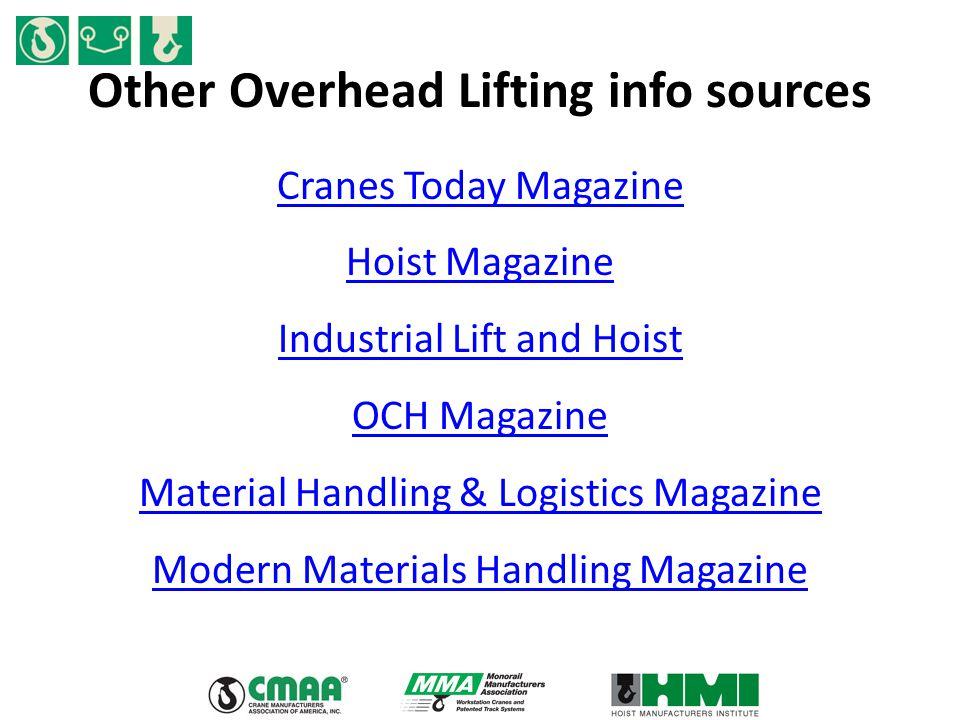 Other Overhead Lifting info sources Cranes Today Magazine Hoist Magazine Industrial Lift and Hoist OCH Magazine Material Handling & Logistics Magazine Modern Materials Handling Magazine