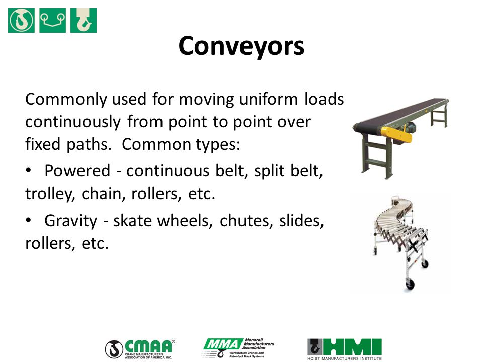 Conveyors Commonly used for moving uniform loads continuously from point to point over fixed paths.
