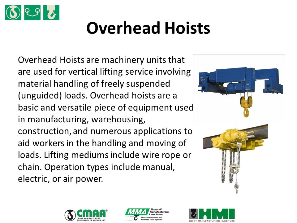 Overhead Hoists Overhead Hoists are machinery units that are used for vertical lifting service involving material handling of freely suspended (unguided) loads.