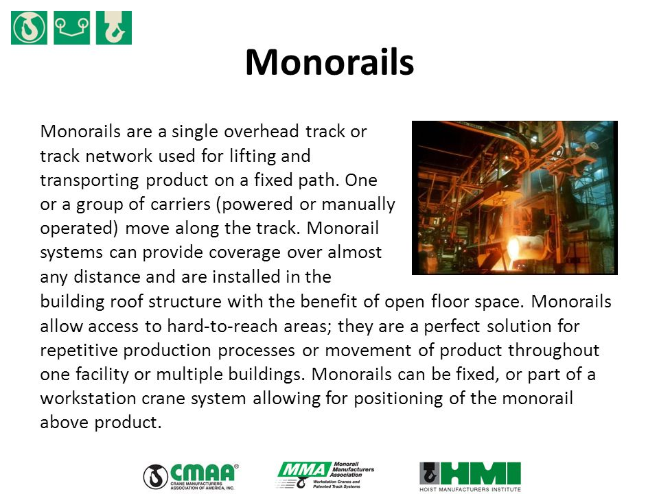 Monorails Monorails are a single overhead track or track network used for lifting and transporting product on a fixed path. One or a group of carriers