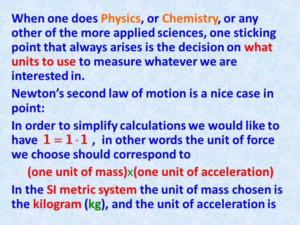 When one does Physics, or Chemistry, or any other of the more applied sciences, one sticking point that always arises is the decision on what units to use to measure whatever we are interested in.