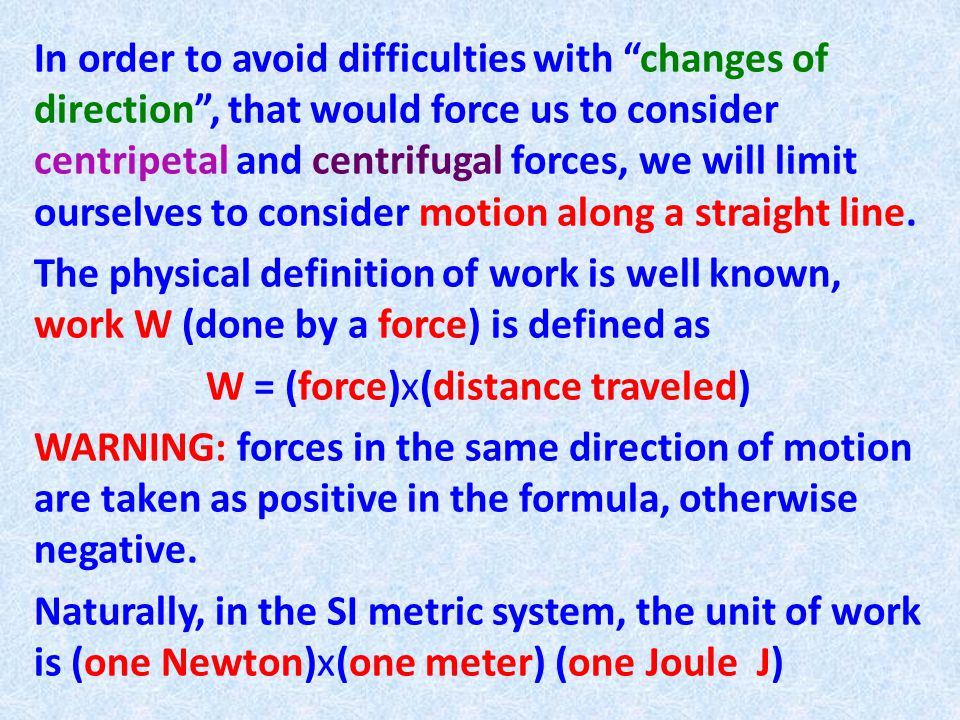 The work done by gravity when you drop a 5 kg stone from a height of is (recall that gravity is ) Computations with constant forces are easy, just multiply by the displacement (if you lift a stone some height and then lower it back to the ground, the displacement is, and that is the work you (or gravity) have done .