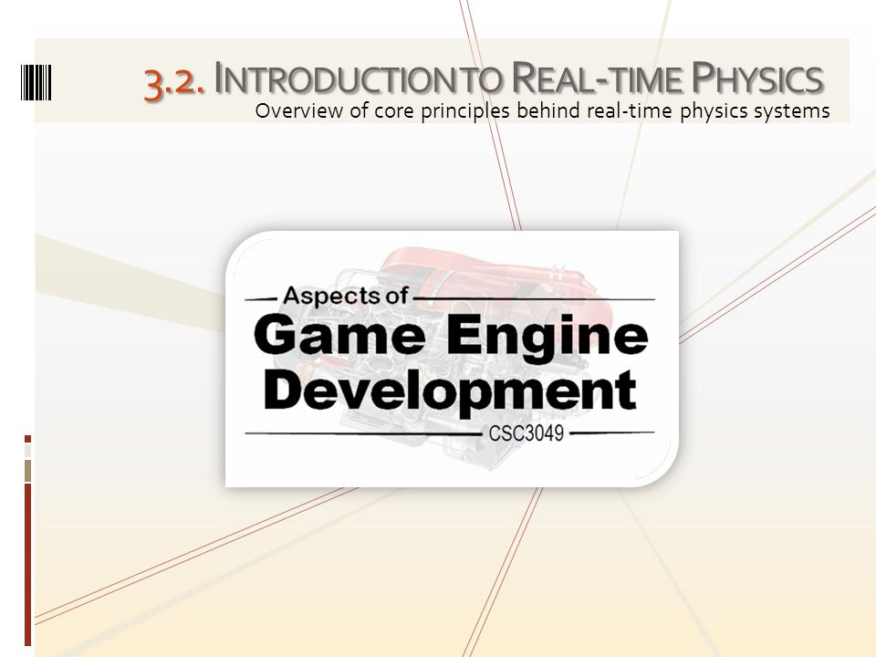 3.2. I NTRODUCTION TO R EAL - TIME P HYSICS Overview of core principles behind real-time physics systems
