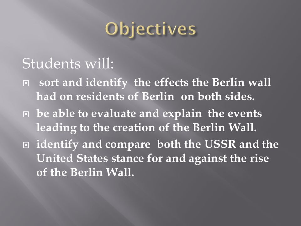 Students will:  sort and identify the effects the Berlin wall had on residents of Berlin on both sides.