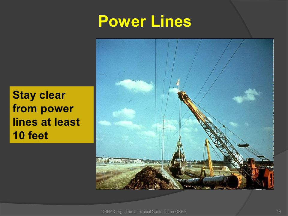 OSHAX.org - The Unofficial Guide To the OSHA19 Stay clear from power lines at least 10 feet Power Lines