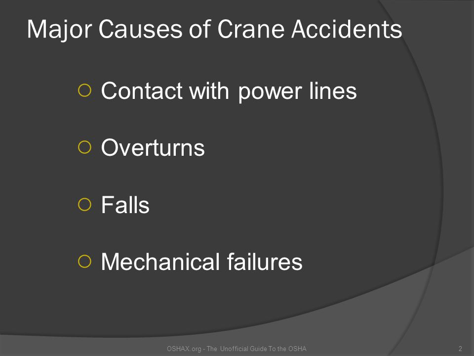 Major Causes of Crane Accidents ○ Contact with power lines ○ Overturns ○ Falls ○ Mechanical failures OSHAX.org - The Unofficial Guide To the OSHA2