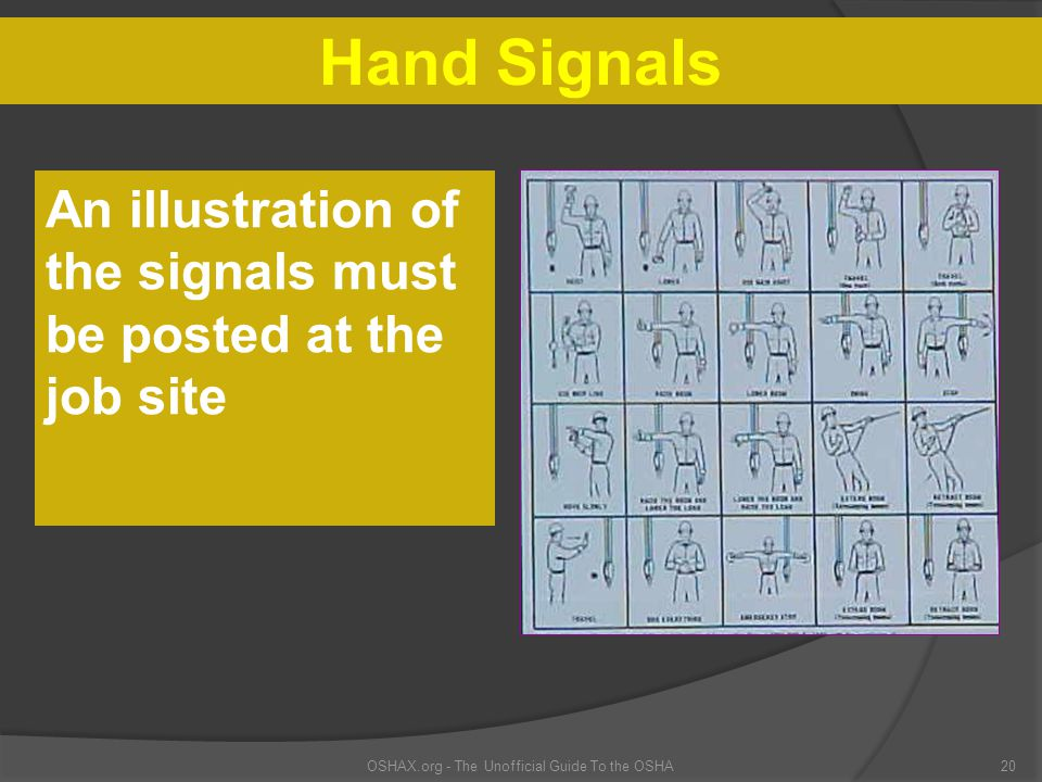 OSHAX.org - The Unofficial Guide To the OSHA20 An illustration of the signals must be posted at the job site Hand Signals