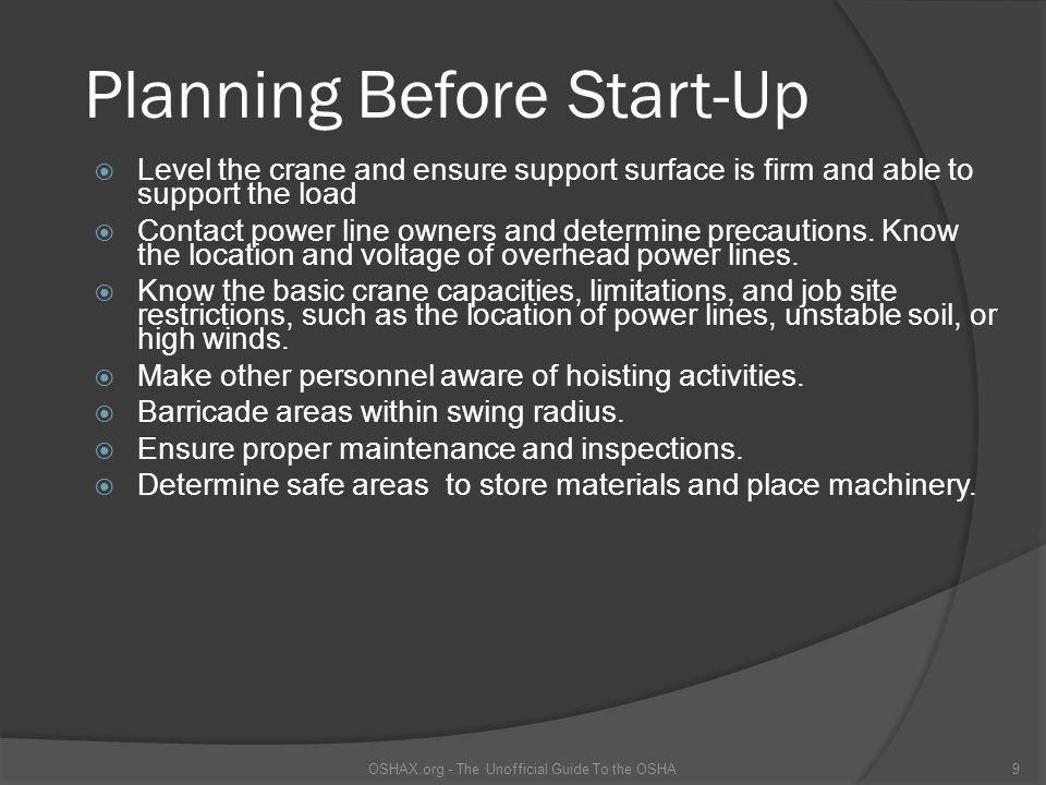 Planning Before Start-Up  Level the crane and ensure support surface is firm and able to support the load  Contact power line owners and determine p