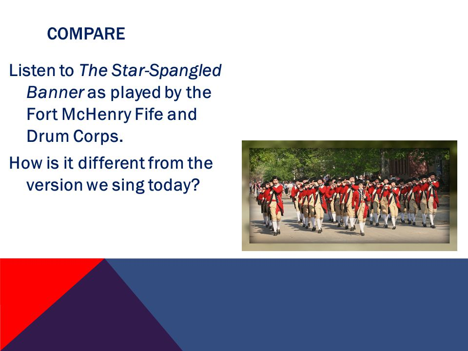 Listen to The Star-Spangled Banner as played by the Fort McHenry Fife and Drum Corps.