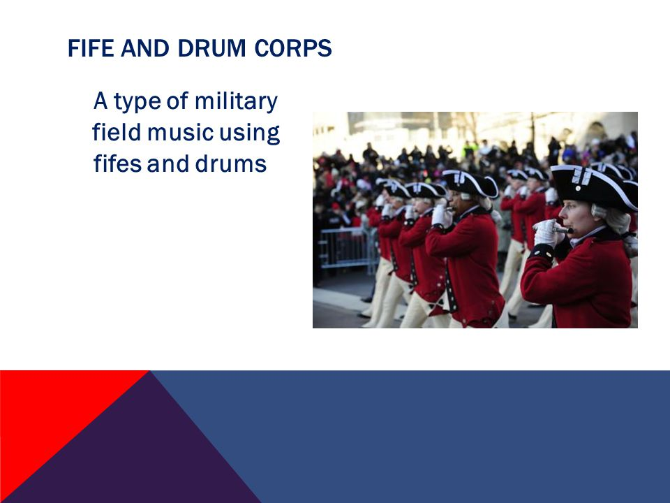 A type of military field music using fifes and drums FIFE AND DRUM CORPS