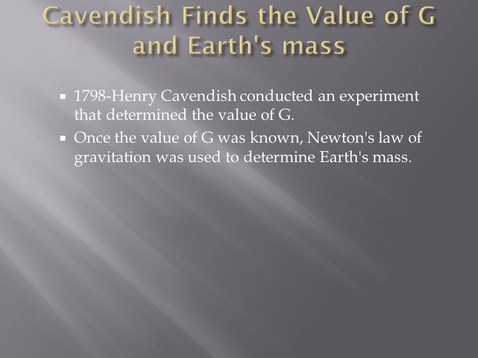  1798-Henry Cavendish conducted an experiment that determined the value of G.  Once the value of G was known, Newton's law of gravitation was used t