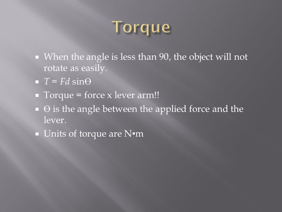  When the angle is less than 90 ํํํํํํ, the object will not rotate as easily.  T = Fd sin Ө  Torque = force x lever arm!!  Ө is the angle between