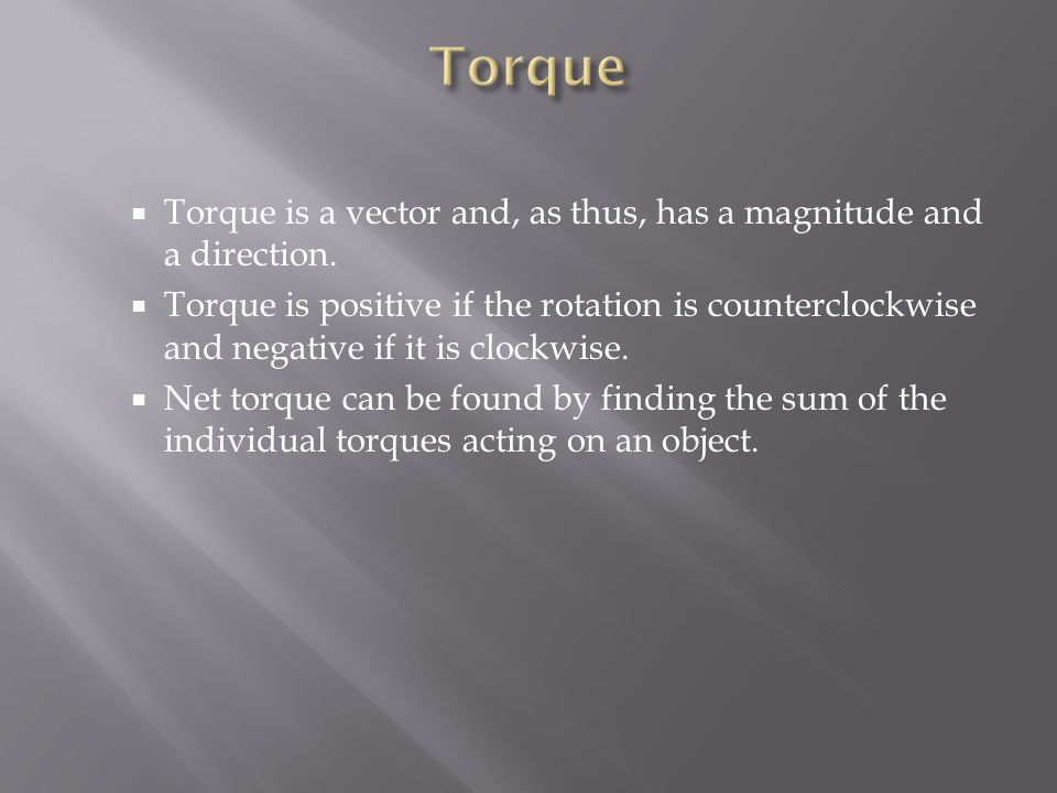  Torque is a vector and, as thus, has a magnitude and a direction.  Torque is positive if the rotation is counterclockwise and negative if it is clo