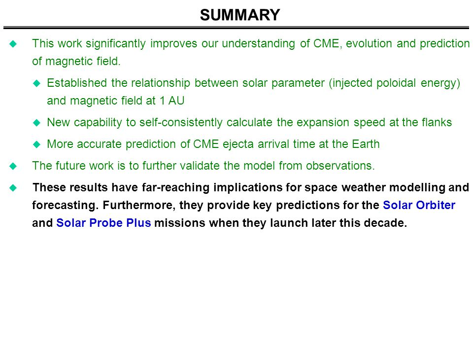 SUMMARY  This work significantly improves our understanding of CME, evolution and prediction of magnetic field.  Established the relationship betwee
