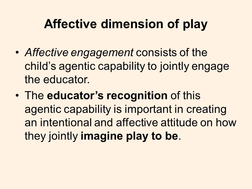 Affective dimension of play Affective engagement consists of the child's agentic capability to jointly engage the educator.