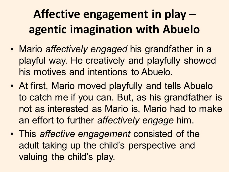 Affective engagement in play – agentic imagination with Abuelo Mario affectively engaged his grandfather in a playful way.