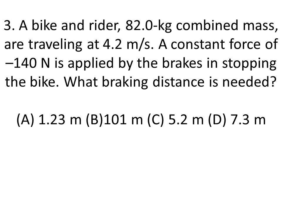 3.A bike and rider, 82.0-kg combined mass, are traveling at 4.2 m/s.
