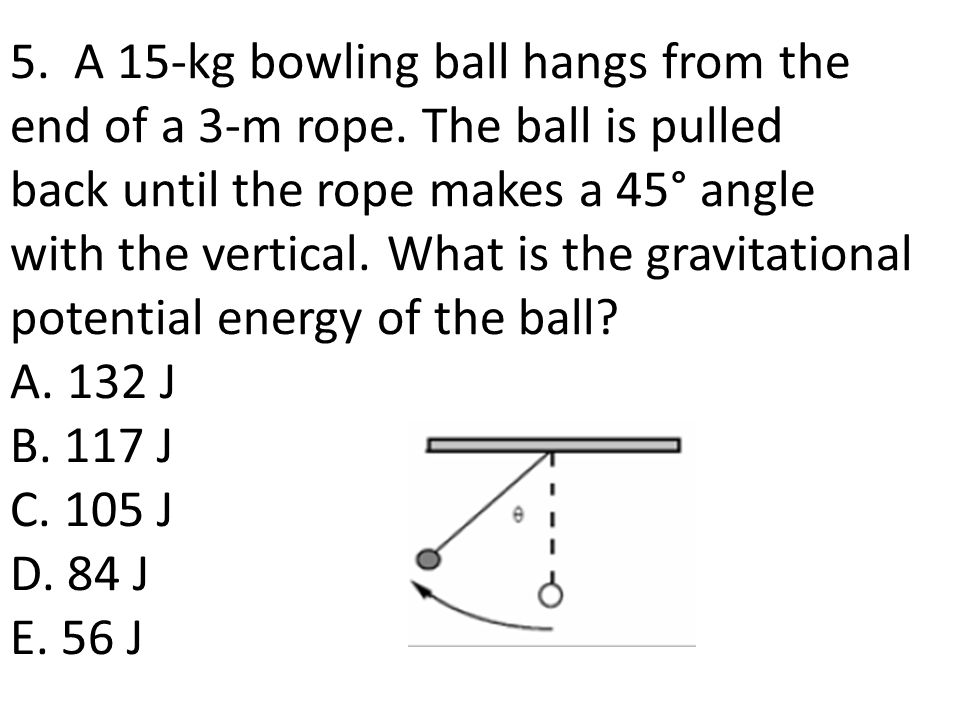 5.A 15-kg bowling ball hangs from the end of a 3-m rope.