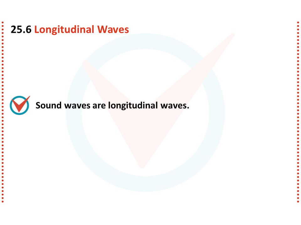 Sound waves are longitudinal waves. 25.6 Longitudinal Waves