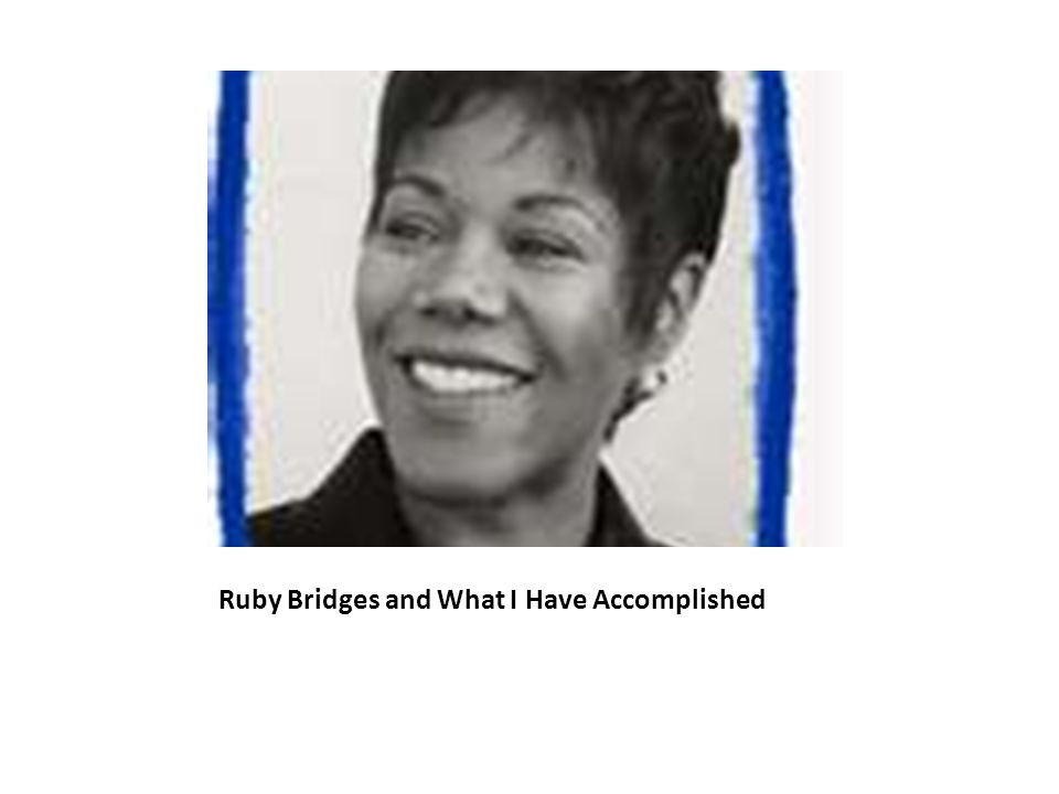 Ruby Bridges and What I Have Accomplished