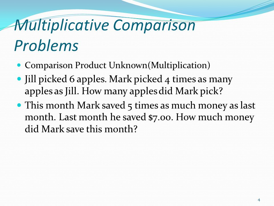 Multiplicative Comparison Problems Comparison Product Unknown(Multiplication) Jill picked 6 apples.