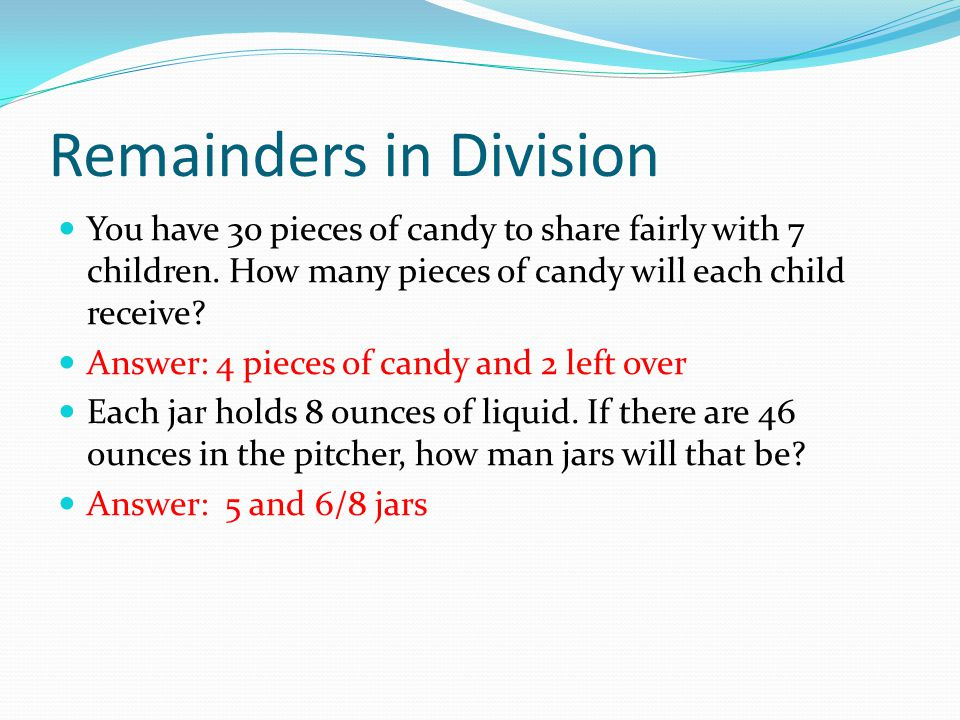 Remainders in Division You have 30 pieces of candy to share fairly with 7 children.