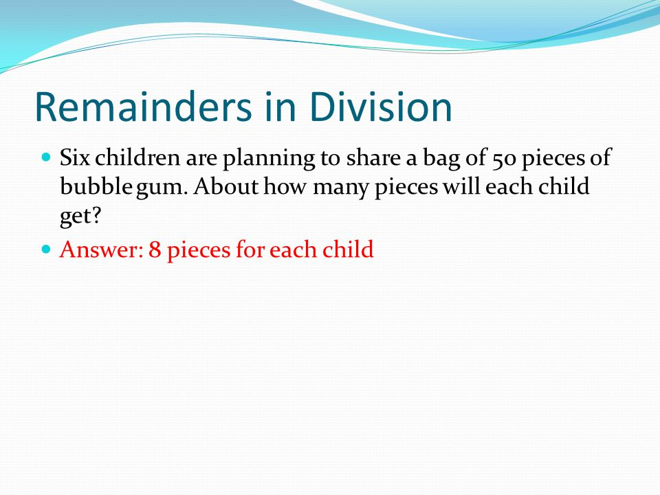 Remainders in Division Six children are planning to share a bag of 50 pieces of bubble gum.