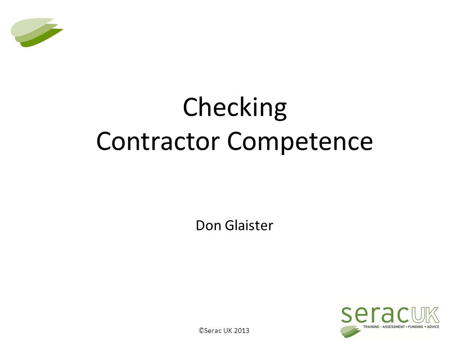 © Serac UK 2013 Checking Contractor Competence Don Glaister