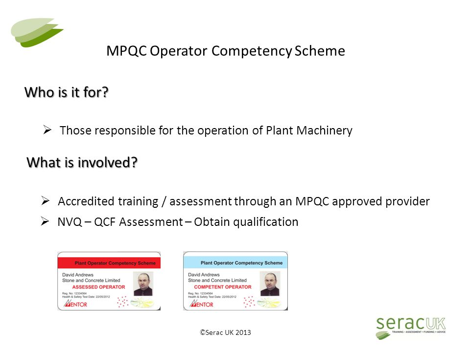 © Serac UK 2013 MPQC Operator Competency Scheme Who is it for.