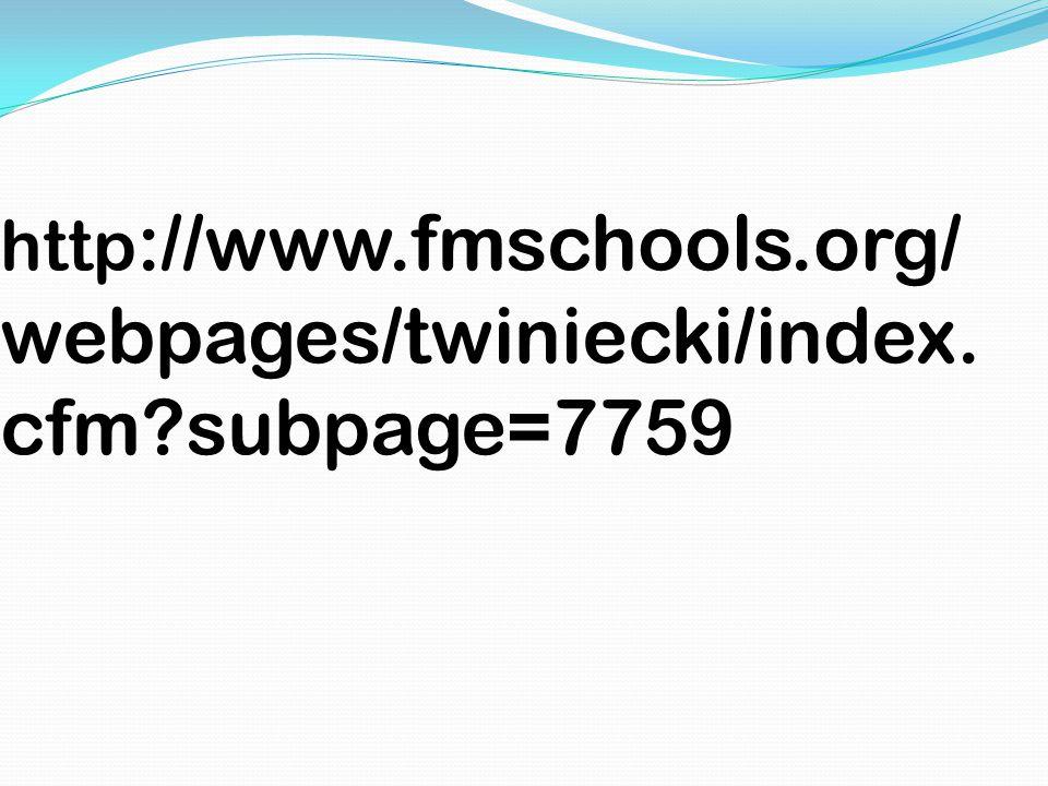 http ://www.fmschools.org/ webpages/twiniecki/index. cfm subpage=7759