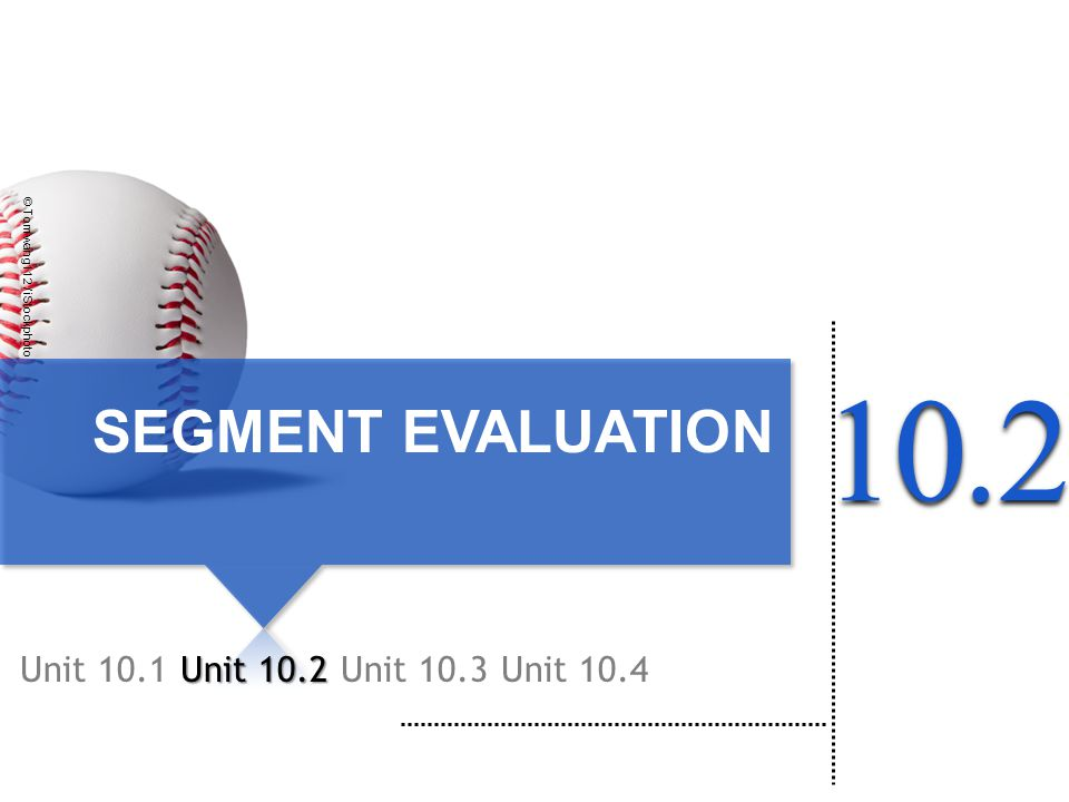SEGMENT EVALUATION Unit 10.1 Unit 10.2 Unit 10.3 © Tomwang112 / iStockphoto Unit 10.4102.