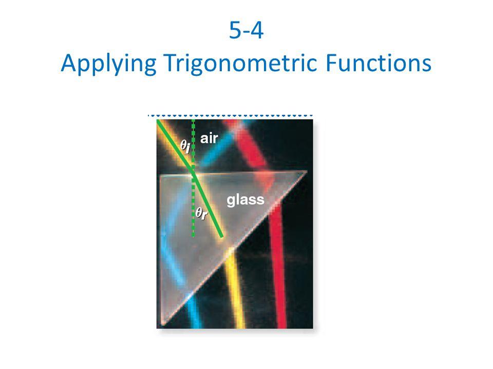 5-4 Applying Trigonometric Functions