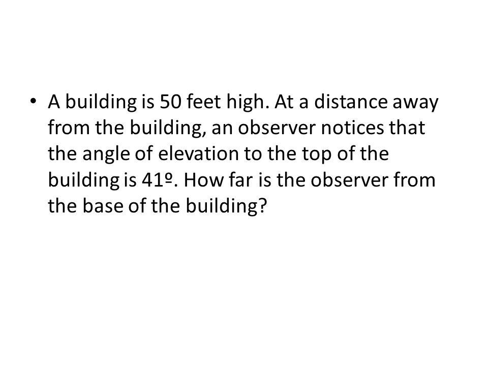 A building is 50 feet high.